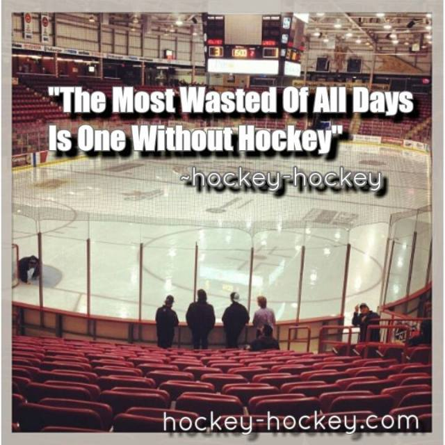 The Most Wasted Of All Days Is One Without Hockey.