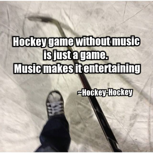 Hockey game without music is just a game. Music makes it entertaining ~hockey-hockey