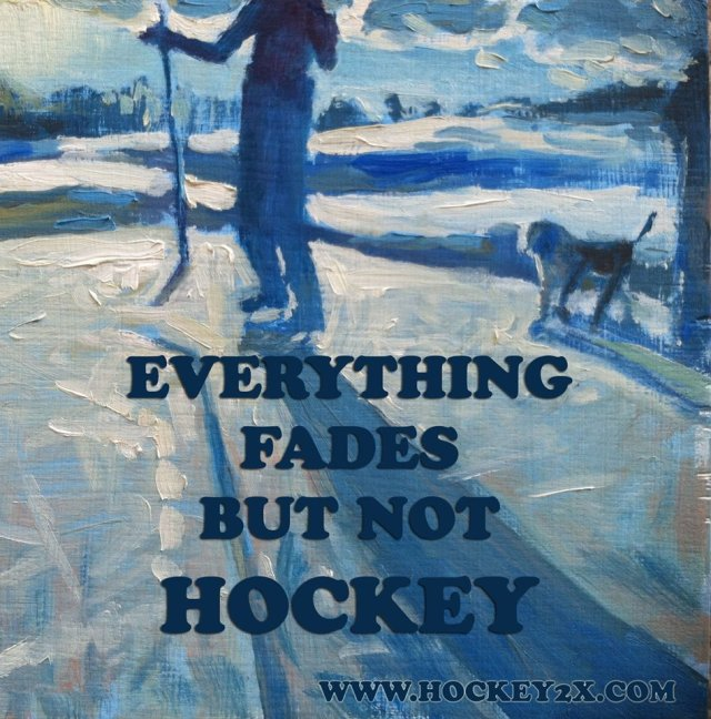 Everything Fades But Not Hockey.